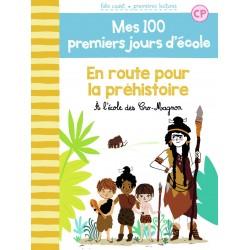 MES 100 PREMIERS JOURS D'ECOLE - T171 - EN ROUTE POUR LA PREHISTOIRE - A L'ECOLE DES CRO-MAGNON