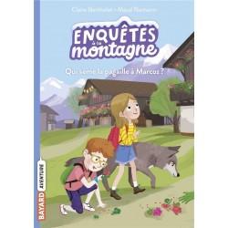 ENQUETES A LA MONTAGNE, TOME 01 - QUI SEME LA PAGAILLE A MARCOZ ?