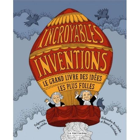 INCROYABLES INVENTIONS. LE GRAND LIVRE DES IDEES LES PLUS FOLLES