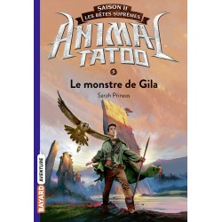 ANIMAL TATOO SAISON 2 - LES BETES SUPREMES, TOME 05 - LE MONSTRE DE GILA