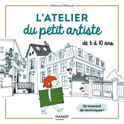 L'ATELIER DU PETIT ARTISTE. UN EVENTAIL DE TECHNIQUES POUR LES 6-10 ANS