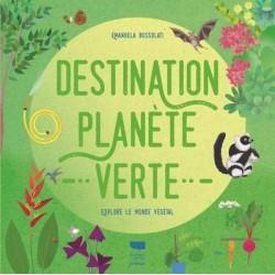 DESTINATION PLANETE VERTE - EXPLORE LE MONDE VEGETAL