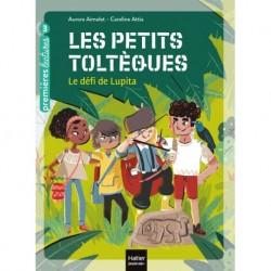 LES PETITS TOLTEQUES - T01 - LES PETITS TOLTEQUES - LE DEFI DE LUPITA CP/CE1 6/7 ANS