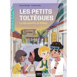 LES PETITS TOLTEQUES - T03 - LES PETITS TOLTEQUES - LA DECOUVERTE DE RUBEN CP/CE1 6/7 ANS