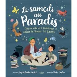LE SAMEDI AU PARADIS - L'HISTOIRE VRAIE DE LA BIBLIOTHEQUE DE JOSE ALBERTO GUTIERREZ