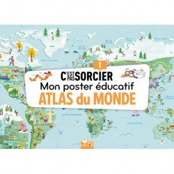 MON POSTER EDUCATIF C'EST PAS SORCIER - ATLAS DU MONDE